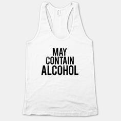 May Contain Alcohol Look Human Tank