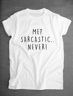 Sarcastic T Shirt Me Sarcastic Never by ResilienceStreetwear --neeeeed