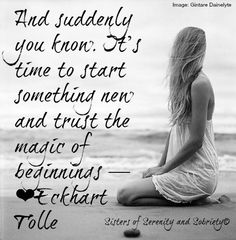 And suddenly you know… It's time to start something new and trust the magic of beginnings. - Eckhart Tolle