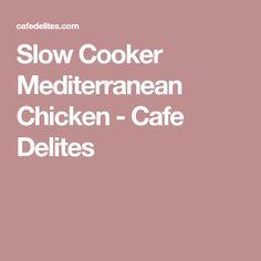 Slow Cooker Mediterranean Chicken - Cafe Delites