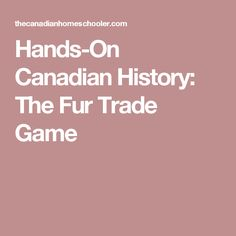 Hands-On Canadian History: The Fur Trade Game
