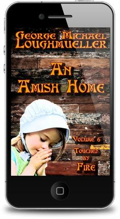 "My Helping Hands Press: Next Week- George Michael Loughmueller will release ""An Amish Home - Volume 6 - Touched By Fire"""