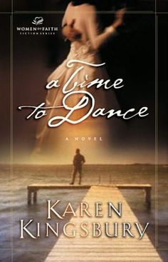 A TIME TO DANCE- Karen Kingsbury...Loved this book!