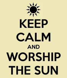 Keep Calm & Worship the Sun. Wiccan Pagan