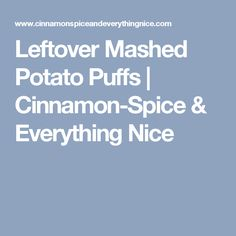 Leftover Mashed Potato Puffs | Cinnamon-Spice & Everything Nice