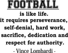 Epic Designs Football is Like Life. It Requires Perseverance, self-Denial, Hard Work, Sacrifice, dedication Inspirational Football Coach Wall Quotes Art Sayings Vinyl Decals Stickers Famous Football Quotes, Nfl Quotes, Inspirational Football Quotes, Soccer Quotes, Sport Quotes, Football Sayings, Football Shirts, Famous Quotes, Lombardi Quotes