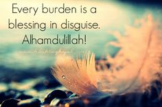 Islamic Daily: Every Burden is a Blessing in Disguise. Alhamdulillah! | Hashtag Hijab © www.hashtaghijab.com