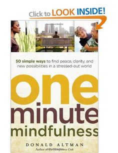 One-Minute Mindfulness: 50 Simple Ways to Find Peace, Clarity, and New Possibilities in a Stressed-Out World: Amazon.co.uk: Donald Altman: Books