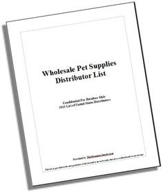 Wholesale Pet Supplies Distributors List available at: http://www.petbusinessdashboard.com/store/p10/List_of_U.S_Wholesale_Pet_Supplies_Distributors.html