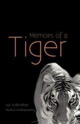 "In the new novel ""Memoirs of a Tiger"" (published by iUniverse), Ajit Arabindhan Muttucumaraswamy takes the reader on a journey through post-independent Sri Lanka, with the help of a child trapped in a changing world. With the passing of the Sinhala Only Act, a newly liberated Ceylon, later Sri Lanka, begins a reign of oppression that ushers in decades of civil war."