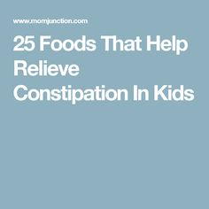 25 Foods That Help Relieve Constipation In Kids