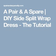 A Pair & A Spare | DIY Side Split Wrap Dress - The Tutorial