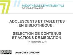 ADOLESCENTS ET TABLETTES EN BIBLIOTHÈQUE : SELECTION DE CONTENUS ET ACTIONS DE MEDIATION Anne-Gaëlle GAUDION 17 septembre ...