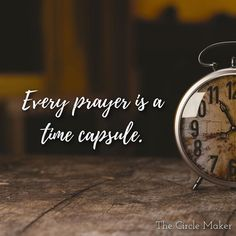 Every prayer is a time capsule. You never know when or where or how God is going to answer it but he will answer it.  There's no expiration date and there are no exceptions. God answers prayer.  We don't always see it or understand it but God always answers. #TheCircleMaker