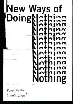 Anna Haas (Zurich) New Ways of Doing Nothing (Sternberg Press / Kunsthalle Wien, [[MORE]]Exhibition catalog for an exhibition at Kunsthalle Wien, curated by Cristina Ricupero and Vanessa Müller. Typography Layout, Typography Poster, Lettering, Poster Fonts, Type Posters, Design Posters, Zentangle, Buch Design, Black And White Posters