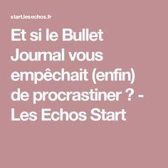 Et si le Bullet Journal vous empêchait (enfin) de procrastiner ? - Les Echos Start
