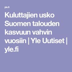 Kuluttajien usko Suomen talouden kasvuun vahvin vuosiin | Yle Uutiset | yle.fi