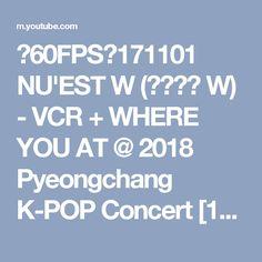 《60FPS》171101 NU'EST W (뉴이스트 W) - VCR + WHERE YOU AT @ 2018 Pyeongchang K-POP Concert [1080p] - YouTube