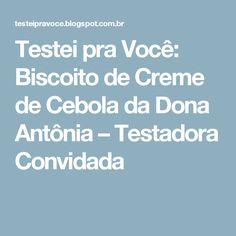Testei pra Você: Biscoito de Creme de Cebola da Dona Antônia – Testadora Convidada