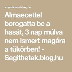 Almaecettel borogatta be a hasát, 3 nap múlva nem ismert magára a tükörben! Health Fitness, Blog, Nap, Math Equations, Recipes, Training, Style, Beauty, Swag