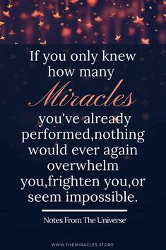 """""""If you only knew how many miracles you've already performed, nothing would ever again overwhelm you, frighten you or seem impossible."""" ~ Notes From The Universe / Mike Dooley Mom Quotes, Quotable Quotes, Funny Quotes, Motivational Quotes, Inspirational Quotes Pictures, Inspirational Message, Overwhelmed Quotes, Mike Dooley, Miracle Quotes"""