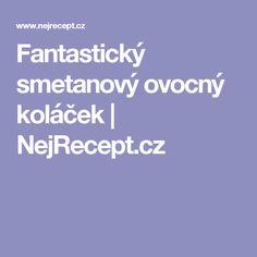 Fantastický smetanový ovocný koláček | NejRecept.cz