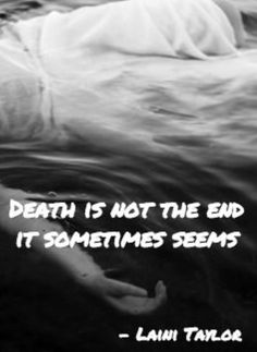 """Death is not the end it sometimes seems"" - Laini Taylor"