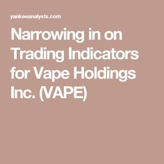 Narrowing in on Trading Indicators for Vape Holdings Inc. (VAPE)