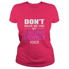 DONT MAKE ME USE MY IT SECURITY ARCHITECT VOICE #gift #ideas #Popular #Everything #Videos #Shop #Animals #pets #Architecture #Art #Cars #motorcycles #Celebrities #DIY #crafts #Design #Education #Entertainment #Food #drink #Gardening #Geek #Hair #beauty #Health #fitness #History #Holidays #events #Home decor #Humor #Illustrations #posters #Kids #parenting #Men #Outdoors #Photography #Products #Quotes #Science #nature #Sports #Tattoos #Technology #Travel #Weddings #Women #homesecurityproducts