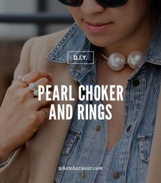 Best Pinterest DIYs: Pearl Choker and Rings // Pearls are here to stay for spring, so why not DIY to celebrate?