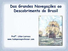 Das Grandes Navegações ao   Descobrimento do Brasil   Profª. Lilian Larrocawww.tudoparaoprofessor.com
