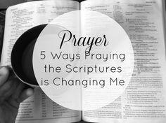 Prayer 5 Ways Praying the Scriptures is Changing Me