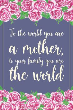 To the world you are a mother, to your family you are the world Mothers Quotes To Children, Mothers Love Quotes, Happy Mother Day Quotes, Mother Quotes, Mom Quotes, Happy Mothers Day, Daughter Quotes, Family Quotes, Qoutes