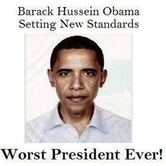 Worst President EVER!!!!!!  Now Say Goodbye to America.....He is destroying it!