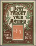Don't forget your mother (and the dear old home) / words by Andrew B. Sterling ; music by Max Dreyfus. The New York Public Library for the Performing Arts / Music Division. Digital ID 1256155.