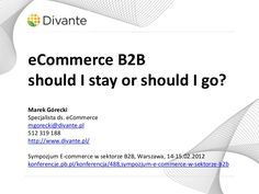 ecommerce-b2b-should-i-stay-or-should-i-go by Marek Górecki via Slideshare