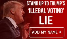 Add your name to stand up to Trump's illegal voting lie