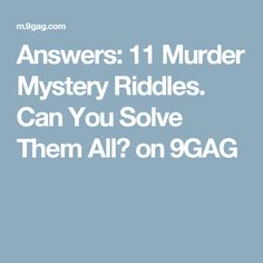 Answers: 11 Murder Mystery Riddles. Can You Solve Them All? on 9GAG