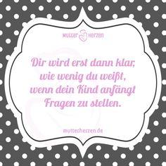 Mehr Sprüche auf: www.mutterherzen.de  #wissen #fragen #antworten #kinder #eltern