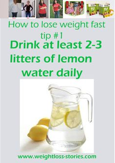 How to lose weight fast tip no. 1 - Water lemon is great for your body  If you want to lose weight fast you need to drink at least 2-3 litter per day