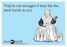 TRUTH!!!! Rush fans and Family Force 5 fans...I swear concerts are just like one big happy family gathering, with compleat strangers!