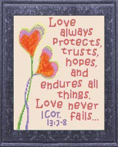 cross stitch bible verse I Corinthians Love Never Fails, Love always protects, trusts, hopes, and endures all things. Love never fails. Cross Stitch Love, Cross Stitch Borders, Cross Stitch Charts, Cross Stitch Designs, Cross Stitching, Cross Stitch Embroidery, Embroidery Patterns, Cross Stitch Patterns, Floral Embroidery