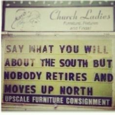 """""""Say what you will about the south, but nobody retires and moves up north"""""""