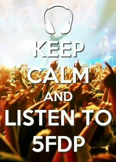 5FDP keep calm and listen to this band now!