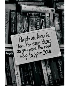 """""""People who know and love the same books as you have the road map to your soul."""" Cassandra Clare oh, for someone who knows how to read a map. I Love Books, Books To Read, My Books, The Words, Book Quotes, Me Quotes, Quote Books, Library Quotes, Book Sayings"""