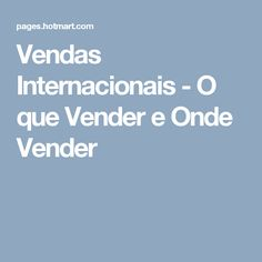 Vendas Internacionais - O que Vender e Onde Vender