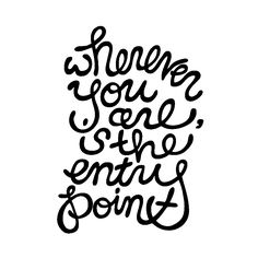 wherever you are is the entry point