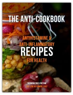 The Anti-Cook Book: Antihistamine & Anti-inflammatory Recipes for Health. (Gluten & dairy free)