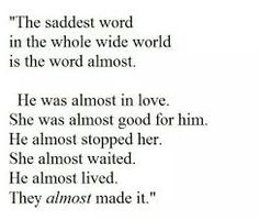 the saddest word in the world is almost - Google Search