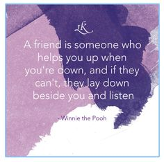 Greeting Card- A friend is someone who helps you up when you're down.